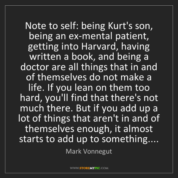Mark Vonnegut: Note to self: being Kurt's son, being an ex-mental patient,...