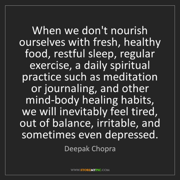 Deepak Chopra: When we don't nourish ourselves with fresh, healthy food,...