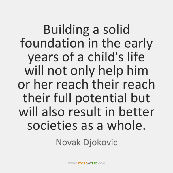 Building a solid foundation in the early years of a child's life ...