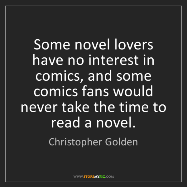 Christopher Golden: Some novel lovers have no interest in comics, and some...