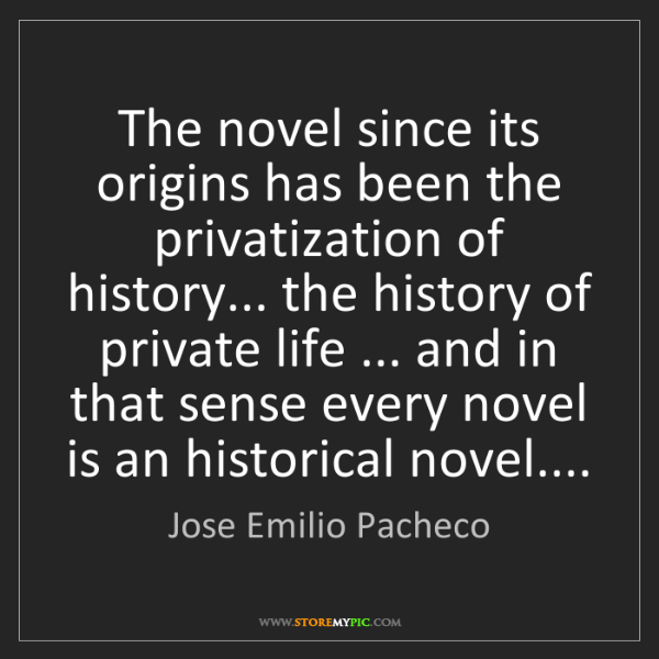 Jose Emilio Pacheco: The novel since its origins has been the privatization...