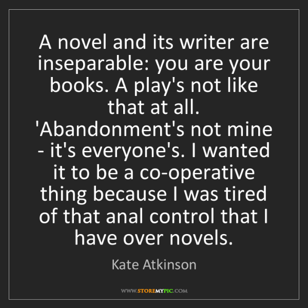 Kate Atkinson: A novel and its writer are inseparable: you are your...