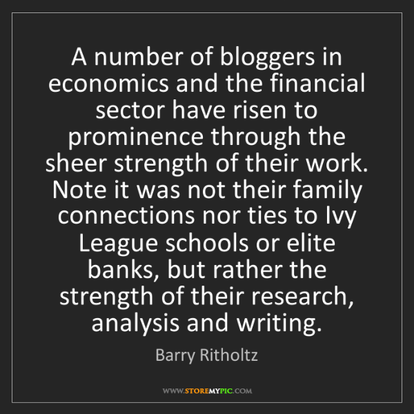 Barry Ritholtz: A number of bloggers in economics and the financial sector...