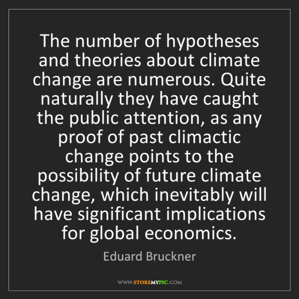 Eduard Bruckner: The number of hypotheses and theories about climate change...