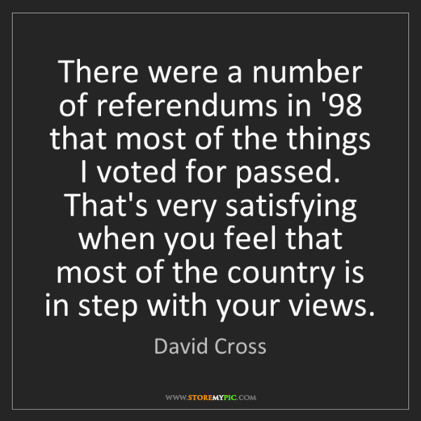David Cross: There were a number of referendums in '98 that most of...