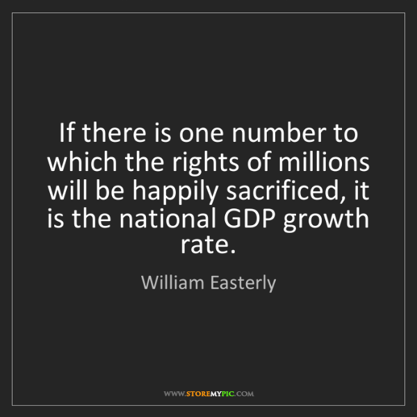 William Easterly: If there is one number to which the rights of millions...