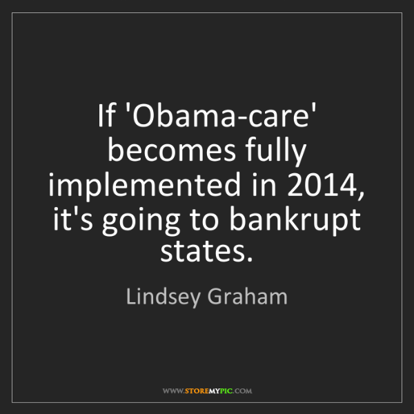 Lindsey Graham: If 'Obama-care' becomes fully implemented in 2014, it's...