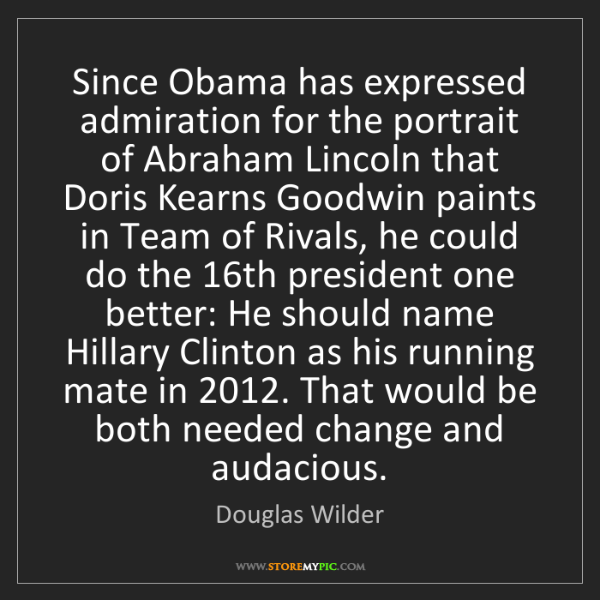 Douglas Wilder: Since Obama has expressed admiration for the portrait...