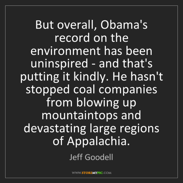 Jeff Goodell: But overall, Obama's record on the environment has been...