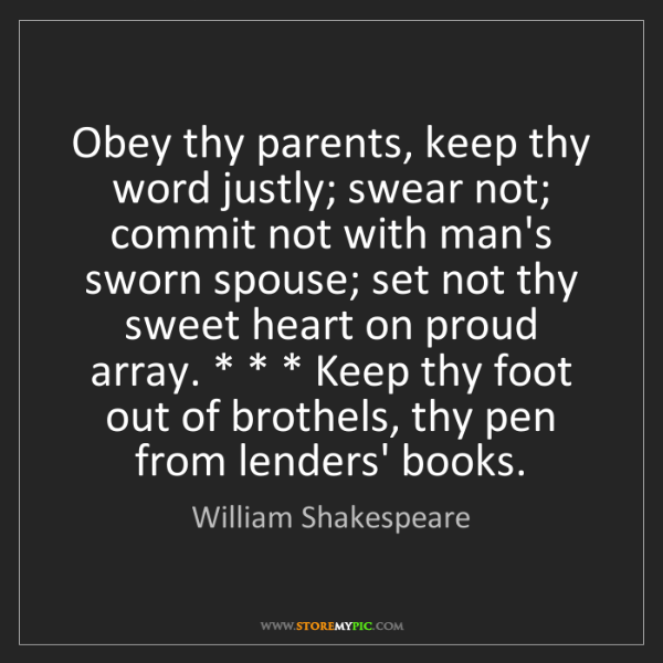 William Shakespeare: Obey thy parents, keep thy word justly; swear not; commit...