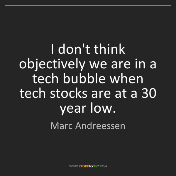 Marc Andreessen: I don't think objectively we are in a tech bubble when...