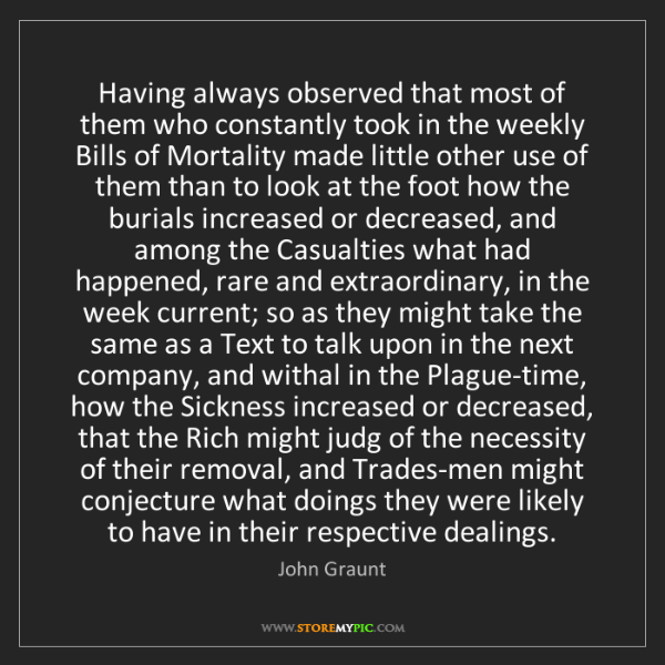 John Graunt: Having always observed that most of them who constantly...