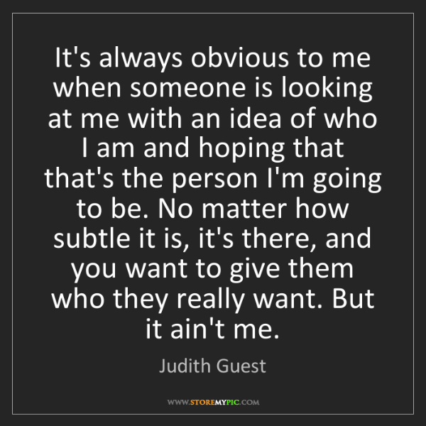 Judith Guest: It's always obvious to me when someone is looking at...