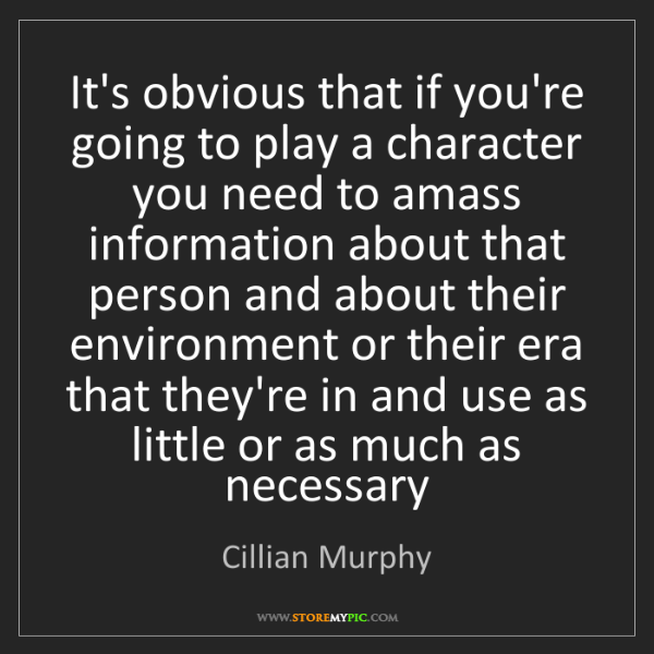 Cillian Murphy: It's obvious that if you're going to play a character...