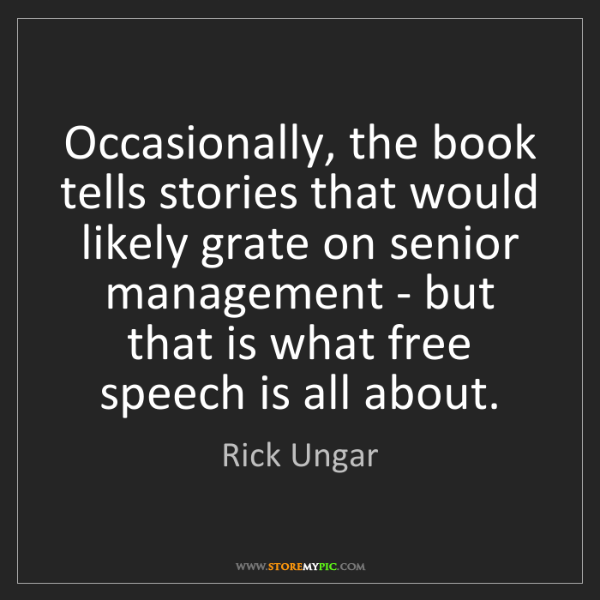 Rick Ungar: Occasionally, the book tells stories that would likely...