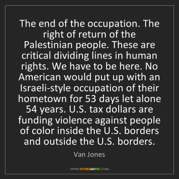 Van Jones: The end of the occupation. The right of return of the...
