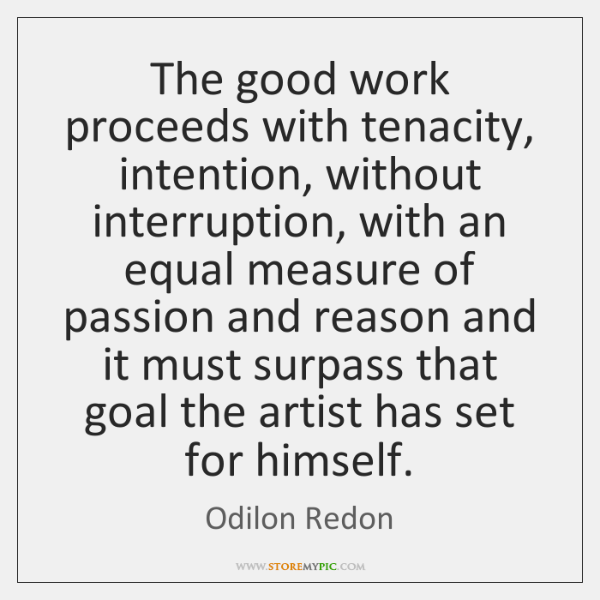 The good work proceeds with tenacity, intention, without interruption, with an equal ...