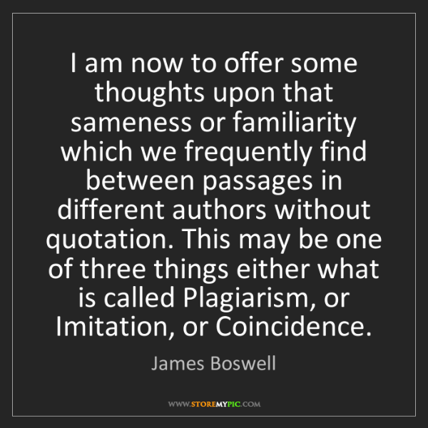 James Boswell: I am now to offer some thoughts upon that sameness or...