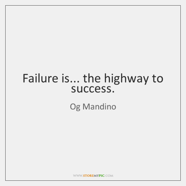 Failure is... the highway to success.