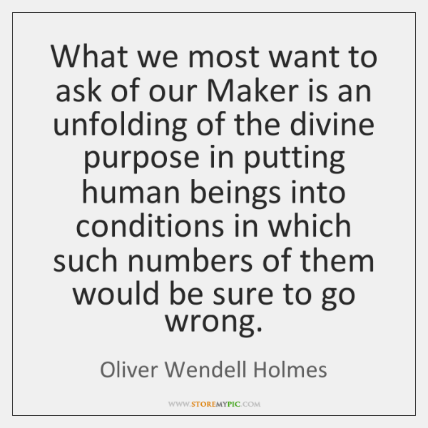 What we most want to ask of our Maker is an unfolding ...