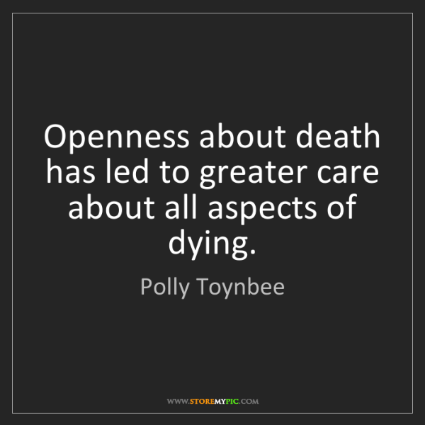 Polly Toynbee: Openness about death has led to greater care about all...