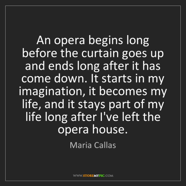 Maria Callas: An opera begins long before the curtain goes up and ends...