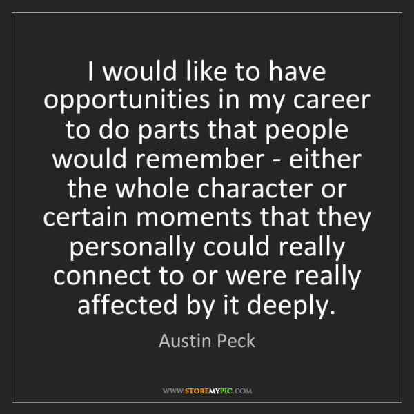 Austin Peck: I would like to have opportunities in my career to do...