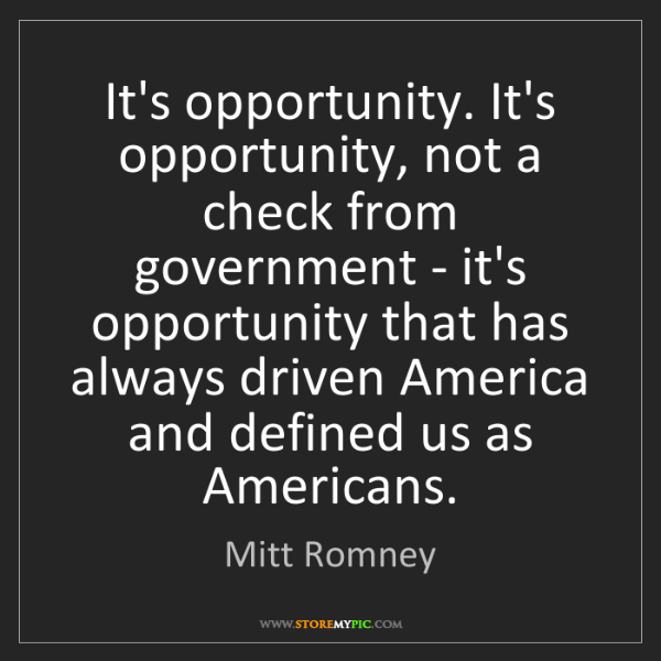 Mitt Romney: It's opportunity. It's opportunity, not a check from...