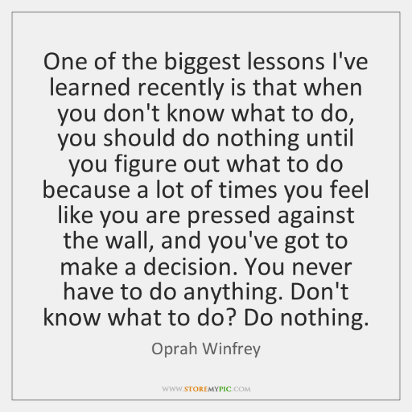 One of the biggest lessons I've learned recently is that when you ...