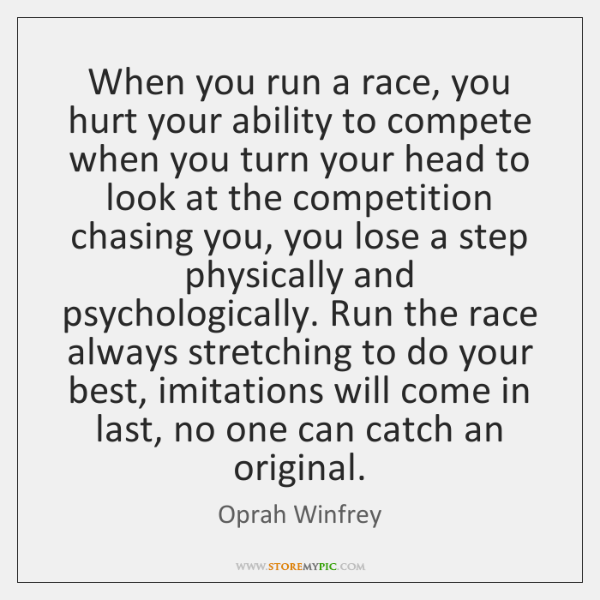 When you run a race, you hurt your ability to compete when ...