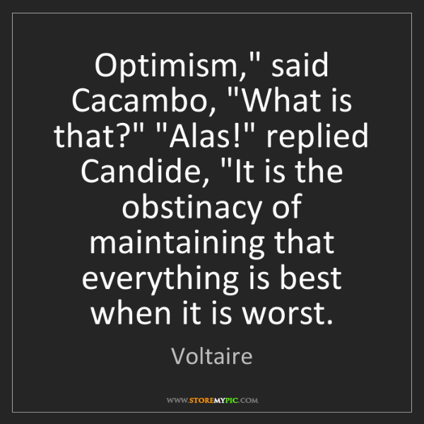 """Voltaire: Optimism,"""" said Cacambo, """"What is that?"""" """"Alas!"""" replied..."""