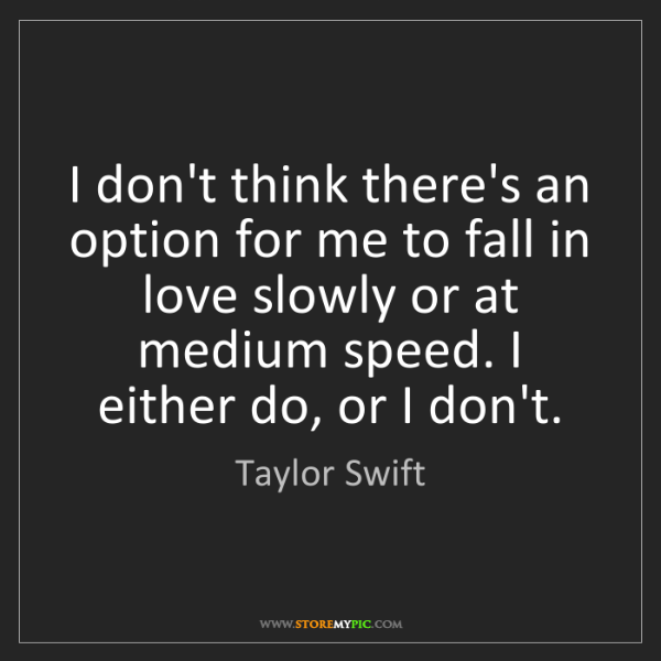 Taylor Swift: I don't think there's an option for me to fall in love...
