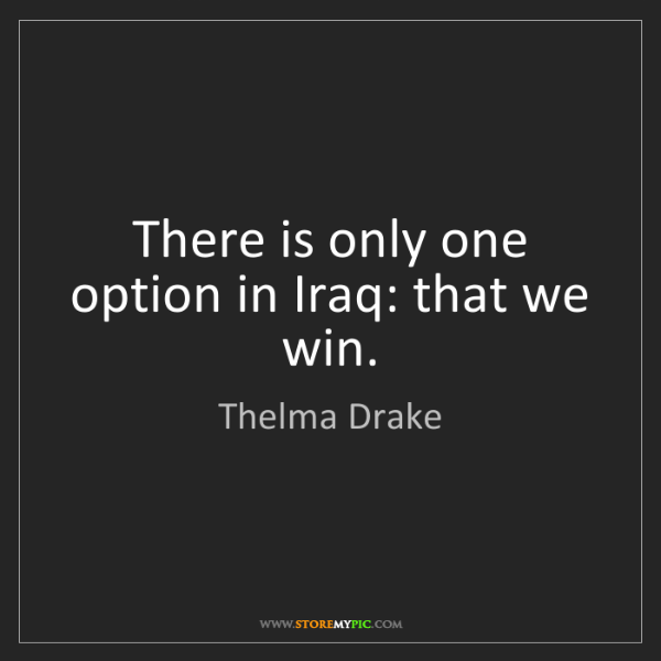 Thelma Drake: There is only one option in Iraq: that we win.