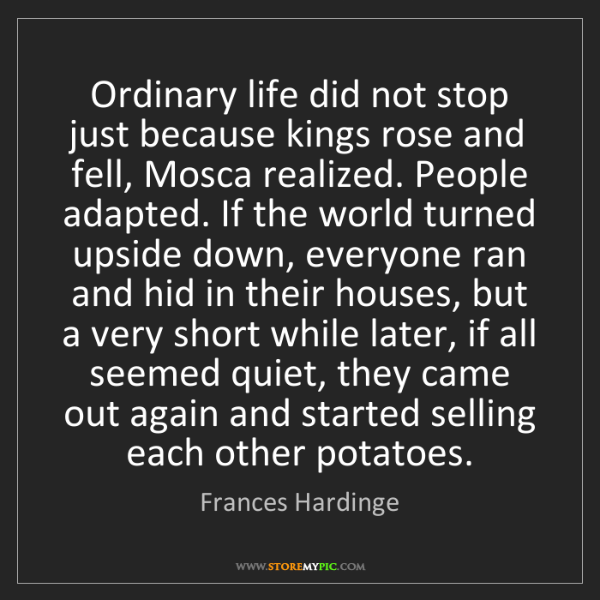Frances Hardinge: Ordinary life did not stop just because kings rose and...