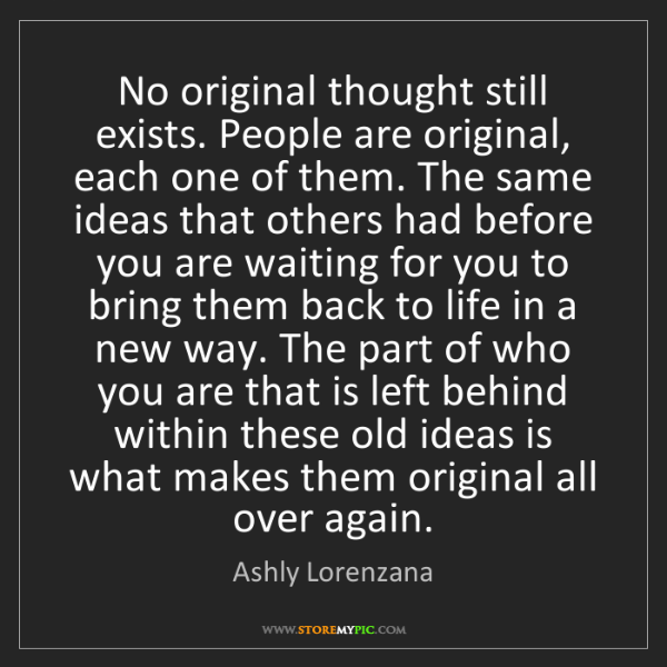 Ashly Lorenzana: No original thought still exists. People are original,...