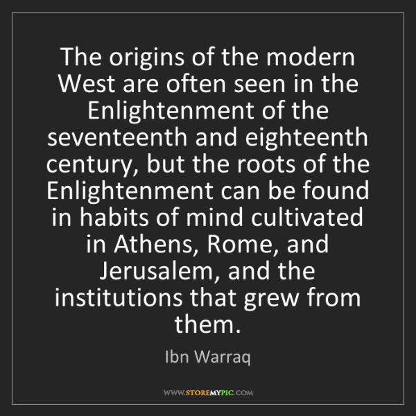 Ibn Warraq: The origins of the modern West are often seen in the...