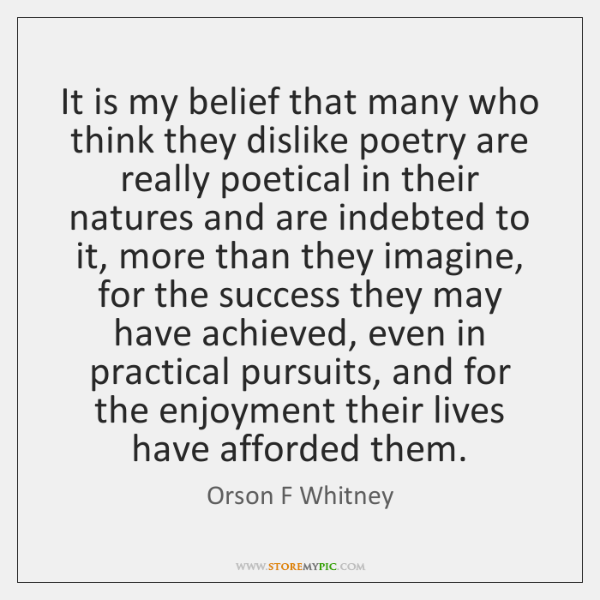 It is my belief that many who think they dislike poetry are ...