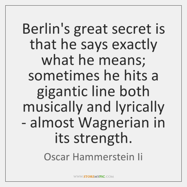 Berlin's great secret is that he says exactly what he means; sometimes ...