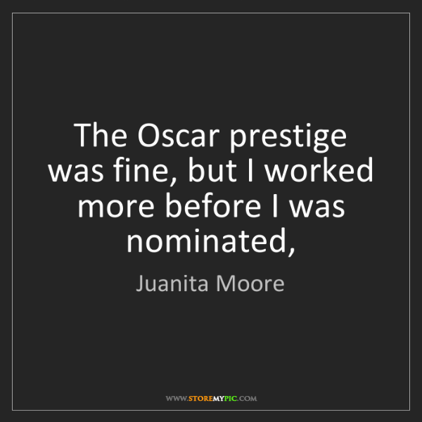 Juanita Moore: The Oscar prestige was fine, but I worked more before...
