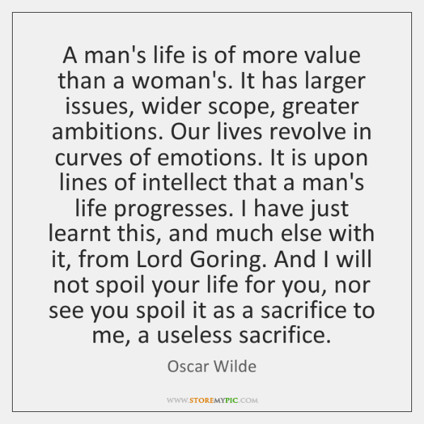 A man's life is of more value than a woman's. It has ...