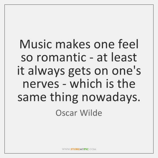 Music makes one feel so romantic - at least it always gets ...