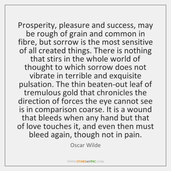 Prosperity, pleasure and success, may be rough of grain and common in ...
