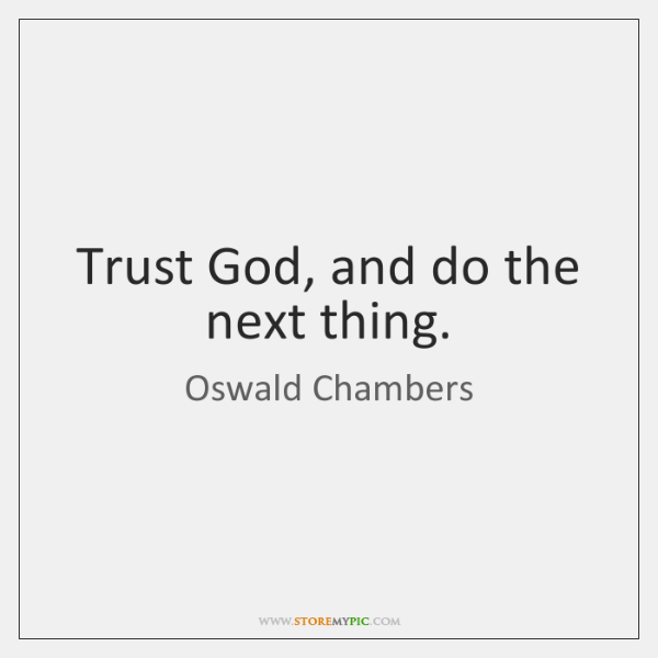 Trust God, and do the next thing.
