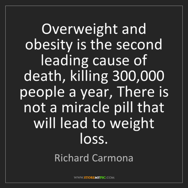 Richard Carmona: Overweight and obesity is the second leading cause of...