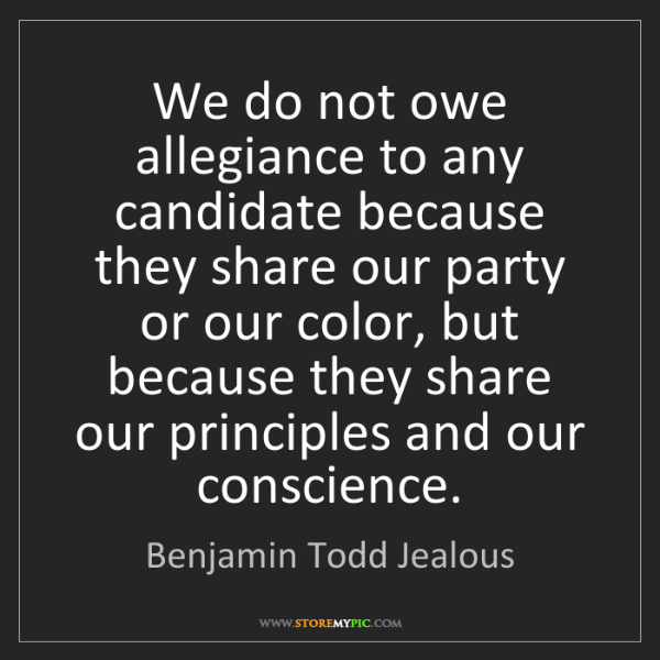 Benjamin Todd Jealous: We do not owe allegiance to any candidate because they...
