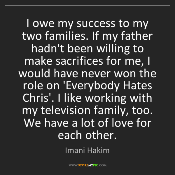 Imani Hakim: I owe my success to my two families. If my father hadn't...