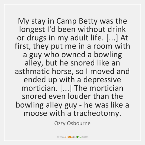My stay in Camp Betty was the longest I'd been without drink ...