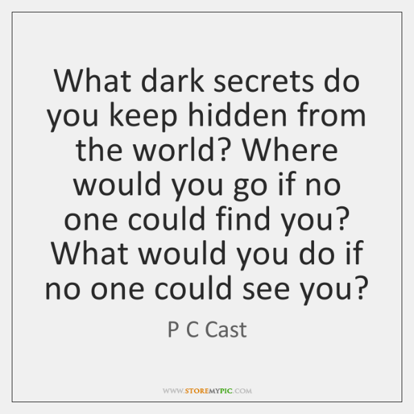 What dark secrets do you keep hidden from the world? Where would ...