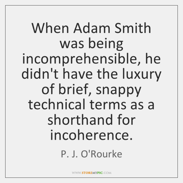 When Adam Smith was being incomprehensible, he didn't have the luxury of ...