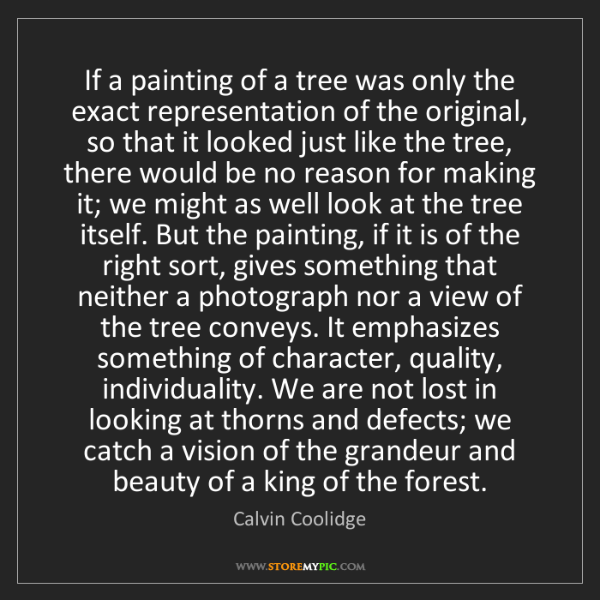 Calvin Coolidge: If a painting of a tree was only the exact representation...
